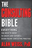 The Consulting Bible: Everything You Need to Know to Create
