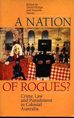 A Nation of Rogues?: Crime, Law and Punishment in Colonial Australia