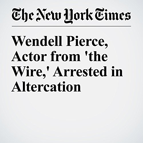 Wendell Pierce, Actor from 'the Wire,' Arrested in Altercation cover art