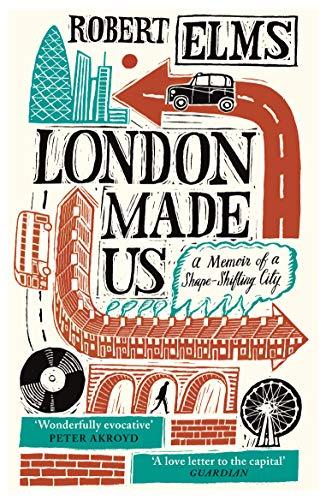 London Made Us: A Memoir of a Shape-Shifting City
