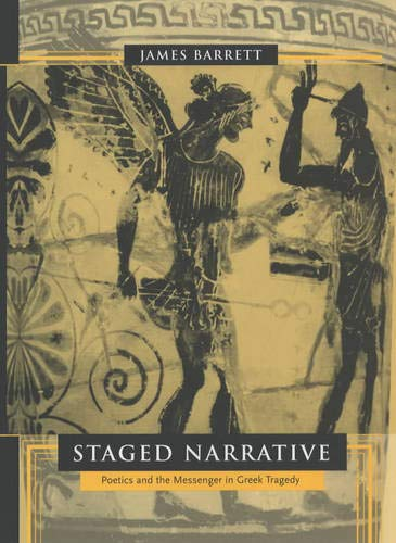 Barrett, J: Staged Narrative - Poetics & the Messenger in Gr: Poetics and the Messenger in Greek Tragedy (The Joan Palevsky Imprint in Classical Literature)