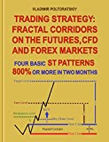 Trading Strategy: Fractal Corridors on the Futures, CFD and Forex Markets, Four Basic ST Patterns, 800% or More in Two Month (Forex, Forex trading, Forex ... Futures Trading Book 3) (English Edition)