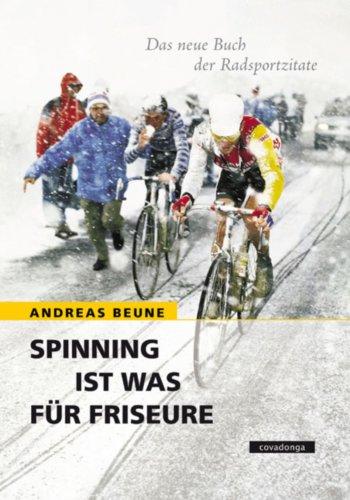 Spinning ist was für Friseure - Das neue Buch der Radsportzitate (German Edition)
