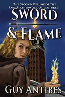 Sword & Flame: The Sara Featherwood Adventures Volume Two