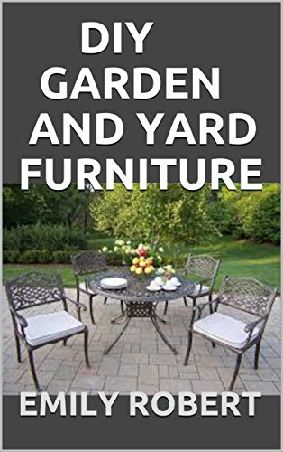 DIY GARDEN AND YARD FURNITURE: Complete Guide and Step-by-Step Projects (English Edition)