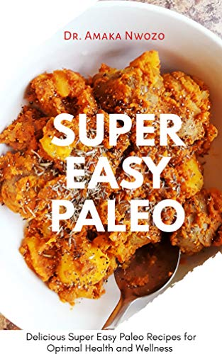 Super Easy Paleo: Delicious Super Easy Paleo Recipes for Optimal Health and Wellness (English Edition)