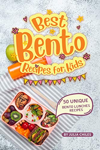 Best Bento Recipes for Kids: 50 Unique Bento Lunches Recipes (English Edition)