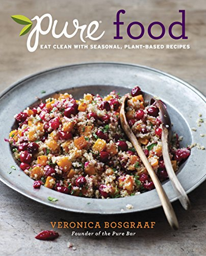 Pure Food: Eat Clean with Seasonal, Plant-Based Recipes: A Cookbook (English Edition)