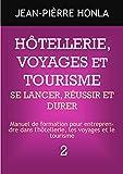 HÔTELLERIE, VOYAGES ET TOURISME - SE LANCER, RÉUSSIR ET DURER : Manuel de formation pour entreprendre dans l'hôtellerie, les voyages et le tourisme (volume t. 2)