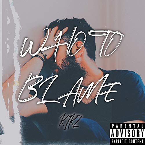 Who To Blame [Explicit]