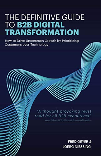 The Definitive Guide to B2B Digital Transformation: How to Drive Uncommon Growth by Prioritizing Customers over Technology (English Edition)