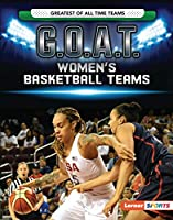 G.O.A.T. Women's Basketball Teams (Lerner Sports: Greatest of All Time Teams)