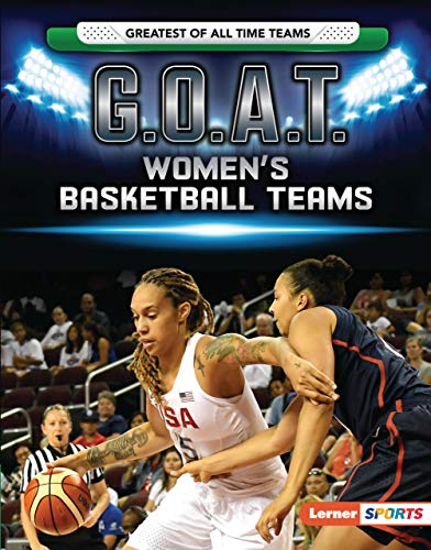 G.O.A.T. Women's Basketball Teams (Greatest of All Time Teams (Lerner  Sports))