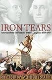 Iron Tears: America's Battle for Freedom, Britain's Quagmire: 1775-1783