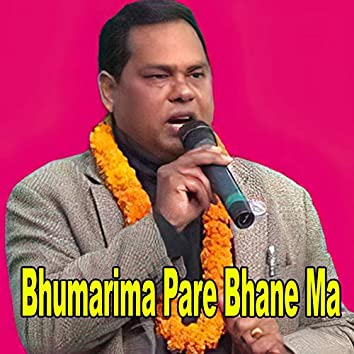 Bhumarima Pare Bhane Ma