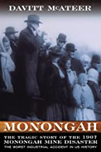 MONONGAH: THE TRAGIC STORY OF THE 1907 MONONGAH MINE DISASTER (West Virginia and Appalachia)