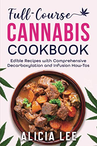 Full-Course Cannabis Cookbook: Edible Recipes with Comprehensive Decarboxylation and Infusion How-Tos