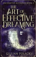 The Art Of Effective Dreaming: Large Print Hardcover Edition (Enchanted Australia)