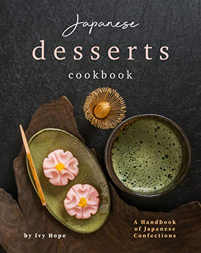Japanese Desserts Cookbook: A Handbook of Japanese Confections (English Edition)