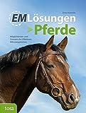 EM Lösungen - Pferde: Möglichkeiten und Grenzen der Effektiven Mikroorganismen