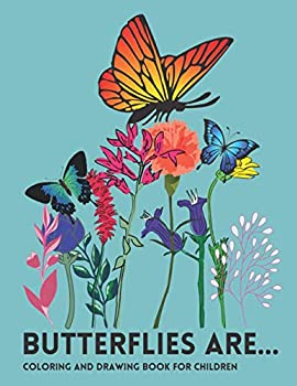 Butterflies Are..  Coloring and Drawing Book for Children