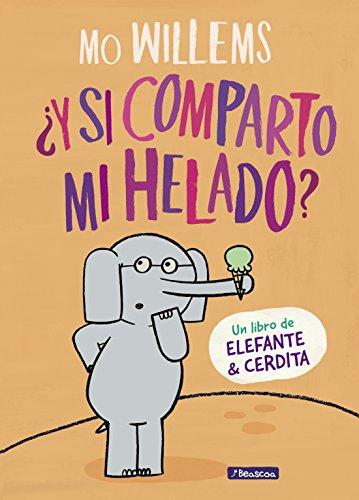 ¿Y si comparto mi helado? (Un libro de Elefante y Cerdita)
