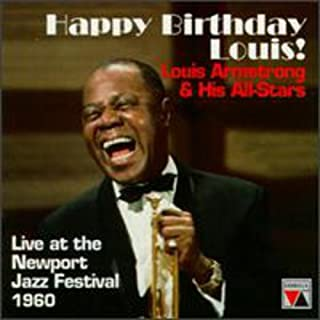 Louis Armstrong & His All-Stars : Happy Birthday Louis! Live at the Newport Jazz Festival 1960.