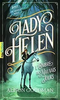 Lady Helen, tome 3 : L'Ombre des Mauvais Jours par Alison Goodman