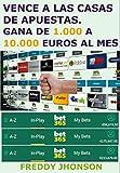 VENCE A LAS CASAS DE APUESTAS: Gana de 1.000 a 10.000 Euros al Mes con este Método, 90% de Apuestas Ganadas, (Pruebas de Efectividad) 30 Años de Experiencia