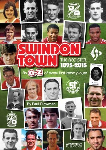 Swindon Town: The Register 1895-2015: An A-Z of Every First Team Player