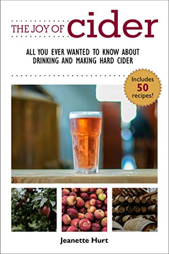 The Joy of Cider: All You Ever Wanted to Know About Drinking and Making Hard Cider (Joy of Series)