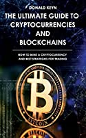 The Ultimate Guide to Cryptocurrencies and Blockchains