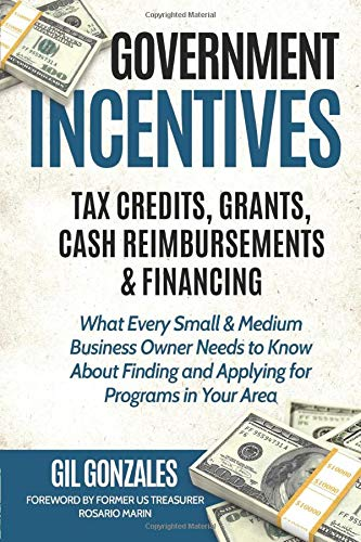 Compare Textbook Prices for Government Incentives- Tax Credits, Grants, Cash Reimbursements & Financing What Every Small & Medium Sized Business Owner Needs to Know About Finding & Applying for Programs in Your Area  ISBN 9781795278140 by Gonzales, Gil,Marin, Rosario