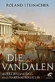 Die Vandalen: Aufstieg und Fall eines Barbarenreichs von Steinacher, Roland