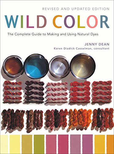 Compare Textbook Prices for Wild Color, Revised and Updated Edition: The Complete Guide to Making and Using Natural Dyes Revised, Updated ed. Edition ISBN 9780823058792 by Dean, Jenny,Casselman, Karen Diadick