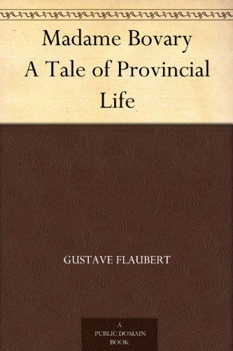 Madame Bovary A Tale of Provincial Life (English Edition)