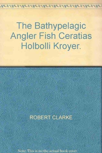 The Bathypelagic Angler Fish Ceratias Holbolli Kroyer.