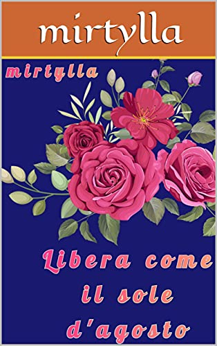 Libera come il sole d'agosto (Italian Edition)