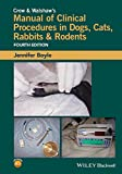 Crow and Walshaw′s Manual of Clinical Procedures in Dogs, Cats, Rabbits and Rodents