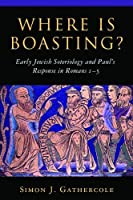 Where is Boasting?: Early Jewish Soteriology and Paul's Response in Romans 1?5 by Simon J. Gathercole(2002-10-24)