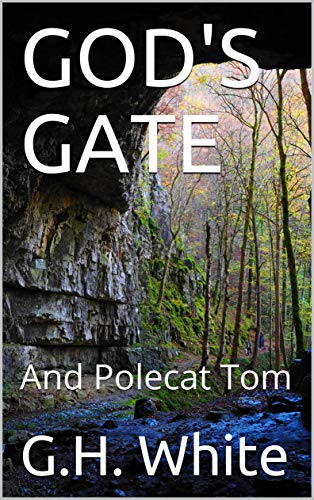 GOD'S GATE: And Polecat Tom by [G.H. White]