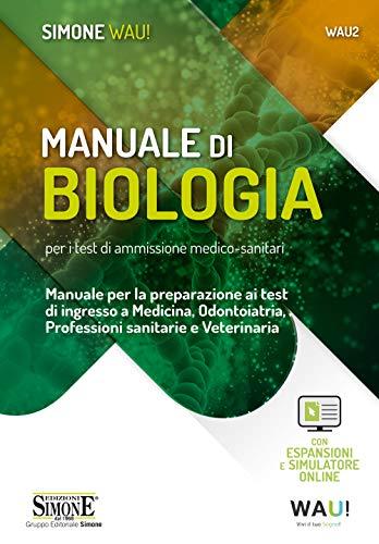 Manuale di biologia per i test di ammissione medico-sanitari. Manuale per la preparazione ai test di ingresso a Medicina, Odontoiatria, Professioni sanitarie e Veterinaria