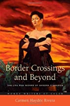 Border Crossings and Beyond: The Life and Works of Sandra Cisneros (Women Writers of Color)