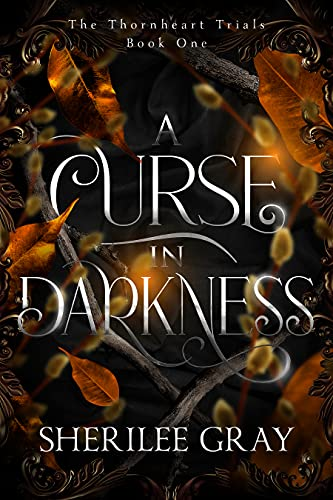 A Curse in Darkness (The Thornheart Trials Book 1) by [Sherilee Gray]