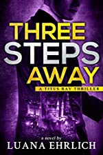 Three Steps Away: A Titus Ray Thriller (Titus Ray Thrillers Book 7)