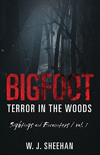 Bigfoot Terror in the Woods: Sightings and Encounters, Volume 1