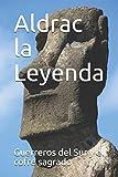Aldrac la Leyenda: 1 (Guerreros del Sur y el cofre sagrado)