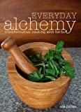 Everyday Alchemy: Transformative Cooking With Herbs (English Edition)