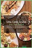 Una Cena Arabe en Dos Horas: Guias Gourmet para Currantes: Volume 3 (Guías Gourmet al alcance de todos)
