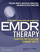 Eye Movement Desensitization and Reprocessing EMDR Therapy Scripted Protocols and Summary Sheets: Treating Anxiety, Obsessive-Compulsive, and Mood-Related Conditions